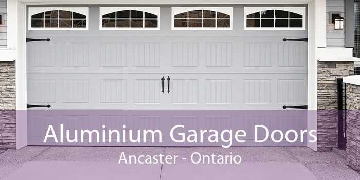 Aluminium Garage Doors Ancaster - Ontario