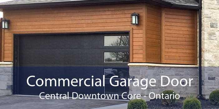 Commercial Garage Door Central Downtown Core - Ontario