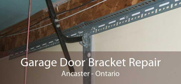 Garage Door Bracket Repair Ancaster - Ontario