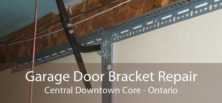 Garage Door Bracket Repair Central Downtown Core - Ontario