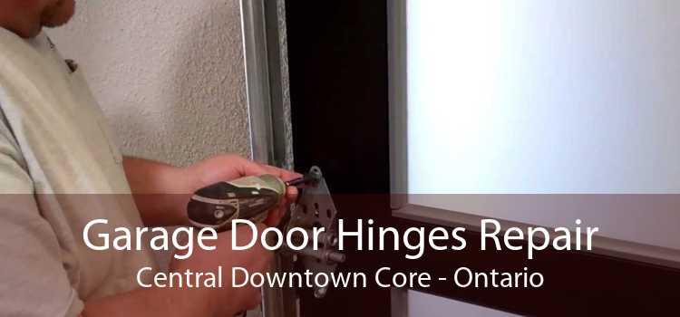 Garage Door Hinges Repair Central Downtown Core - Ontario
