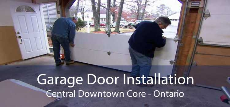 Garage Door Installation Central Downtown Core - Ontario