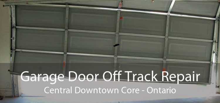 Garage Door Off Track Repair Central Downtown Core - Ontario