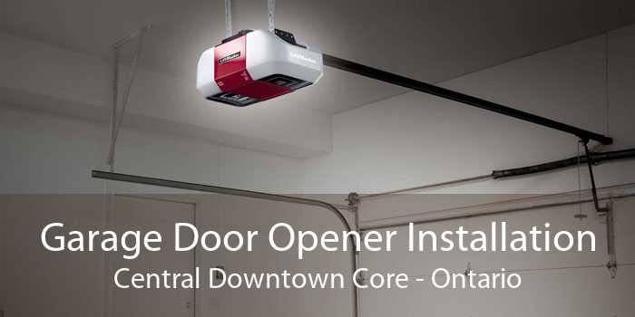 Garage Door Opener Installation Central Downtown Core - Ontario