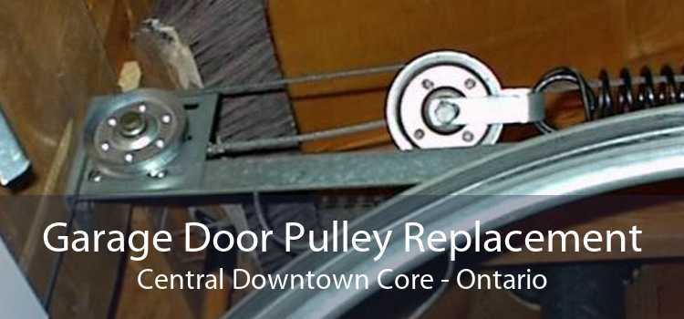 Garage Door Pulley Replacement Central Downtown Core - Ontario